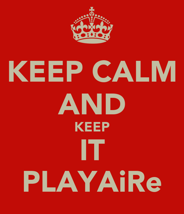 KEEP CALM AND KEEP IT PLAYAiRe