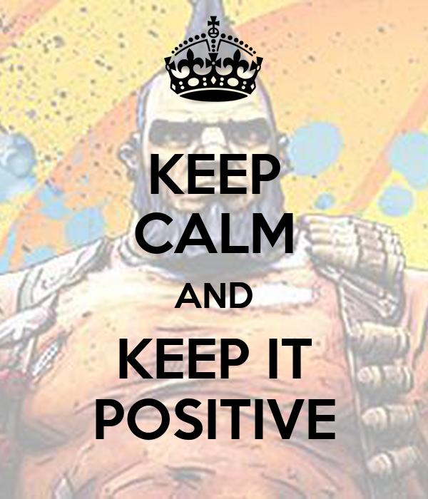 KEEP CALM AND KEEP IT POSITIVE