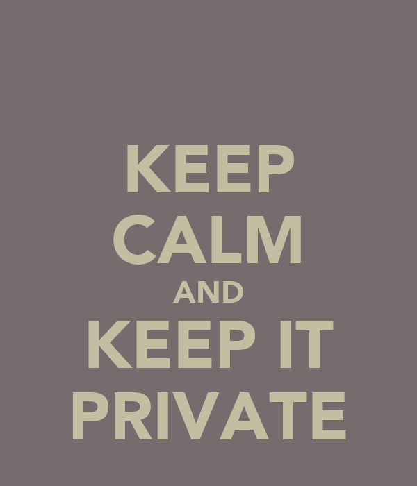 KEEP CALM AND KEEP IT PRIVATE