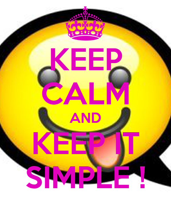 KEEP CALM AND KEEP IT SIMPLE !