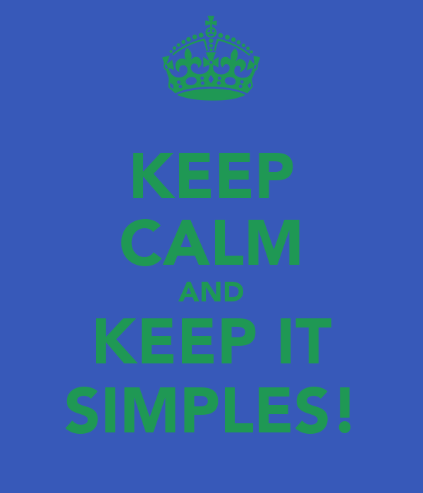 KEEP CALM AND KEEP IT SIMPLES!