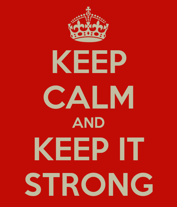 KEEP CALM AND KEEP IT STRONG
