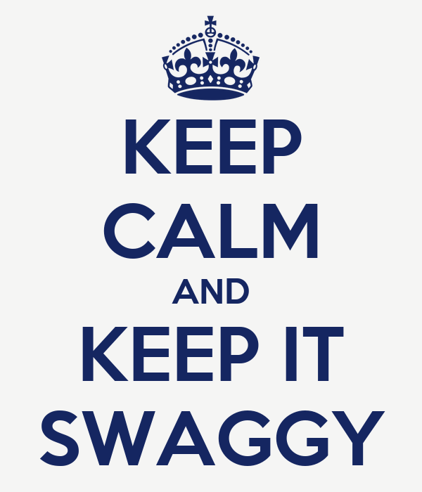 KEEP CALM AND KEEP IT SWAGGY