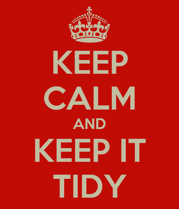 KEEP CALM AND KEEP IT TIDY