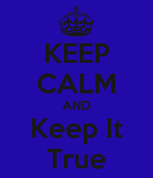 KEEP CALM AND Keep It True