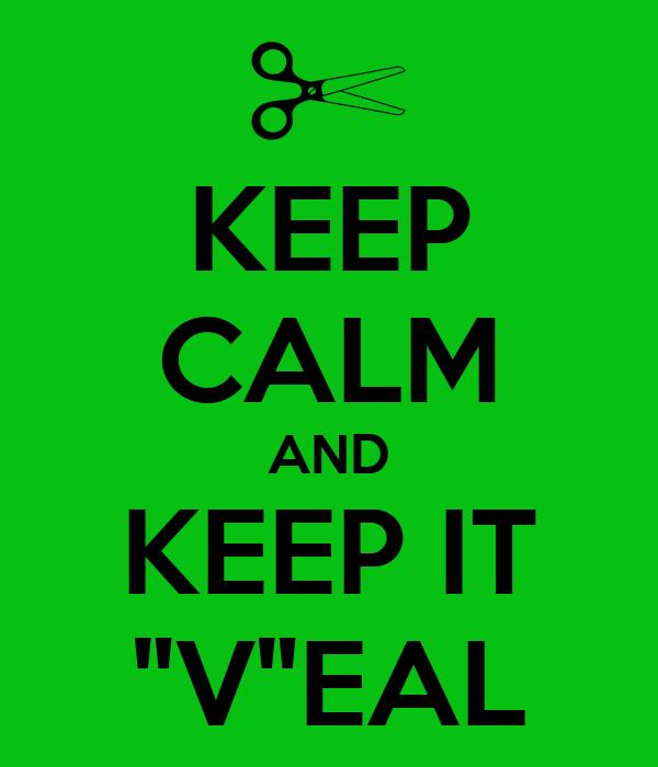 "KEEP CALM AND KEEP IT ""V""EAL"