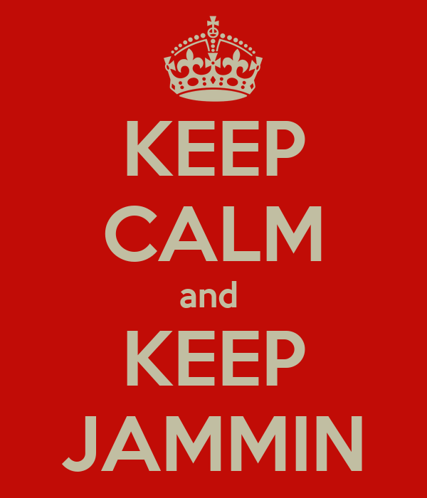 KEEP CALM and  KEEP JAMMIN