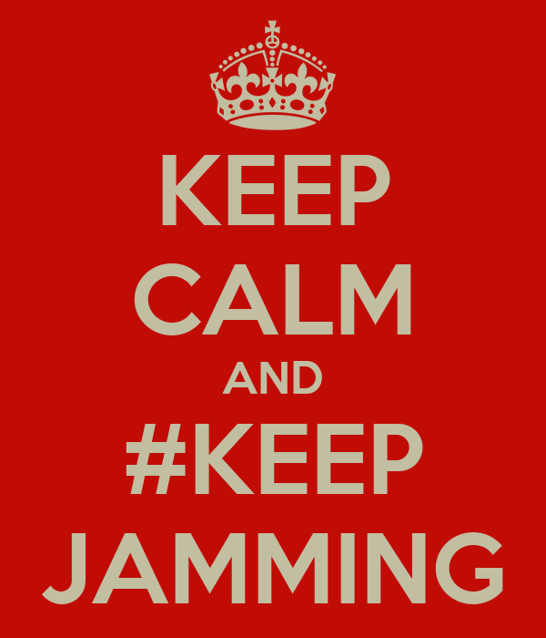KEEP CALM AND #KEEP JAMMING