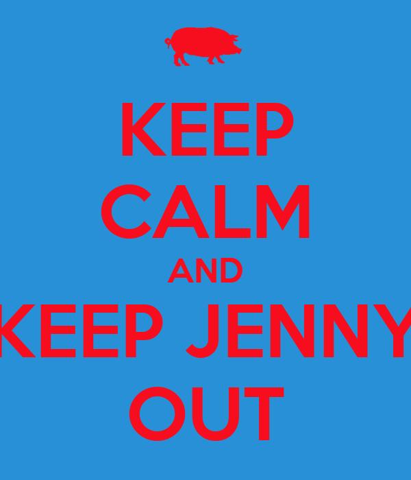 KEEP CALM AND KEEP JENNY OUT