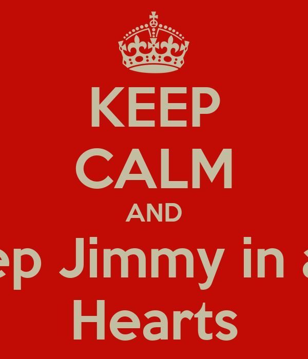 KEEP CALM AND Keep Jimmy in are  Hearts
