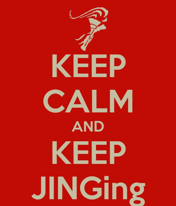 KEEP CALM AND KEEP JINGing