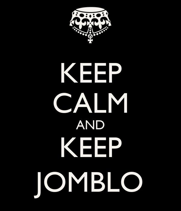 KEEP CALM AND KEEP JOMBLO