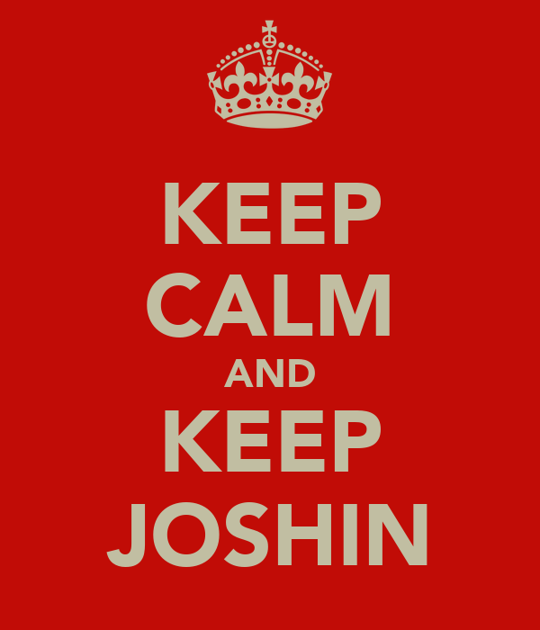 KEEP CALM AND KEEP JOSHIN