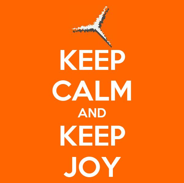KEEP CALM AND KEEP JOY