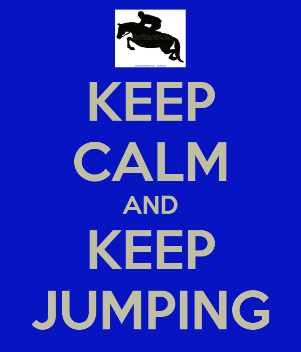 KEEP CALM AND KEEP JUMPING