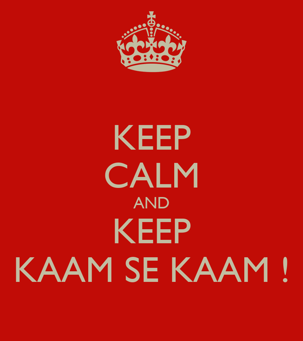 KEEP CALM AND KEEP KAAM SE KAAM !