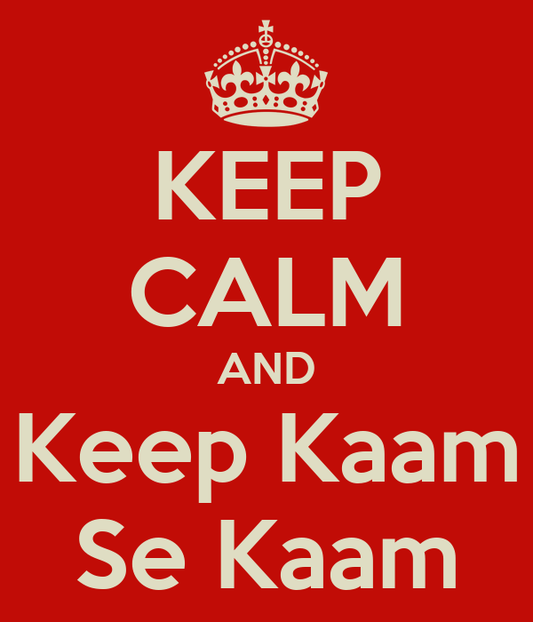 KEEP CALM AND Keep Kaam Se Kaam