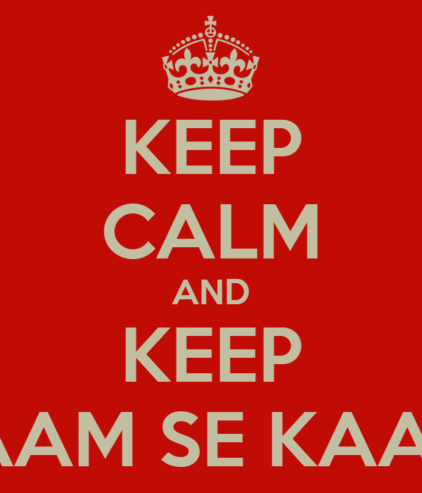 KEEP CALM AND KEEP KAAM SE KAAM!