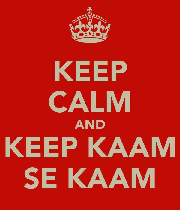 KEEP CALM AND KEEP KAAM SE KAAM