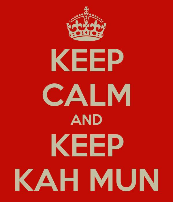 KEEP CALM AND KEEP KAH MUN