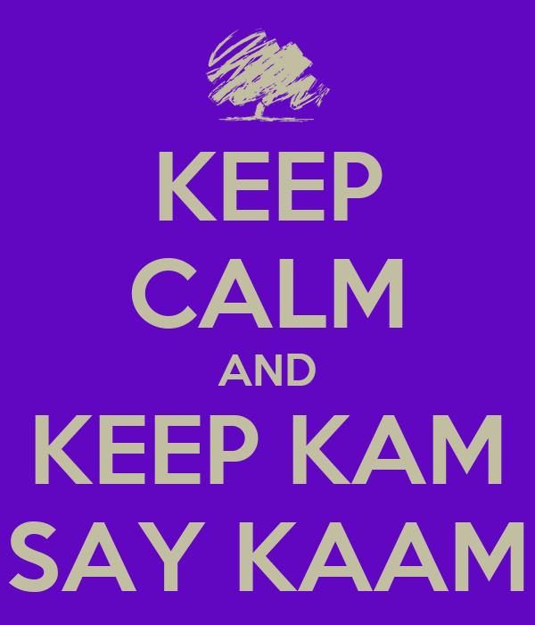 KEEP CALM AND KEEP KAM SAY KAAM