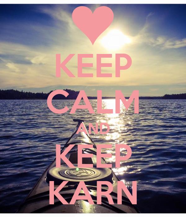 KEEP CALM AND KEEP KARN