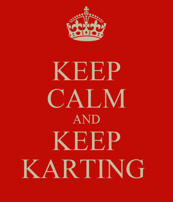 KEEP CALM AND KEEP KARTING