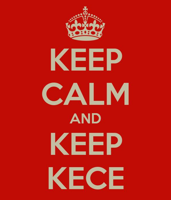 KEEP CALM AND KEEP KECE