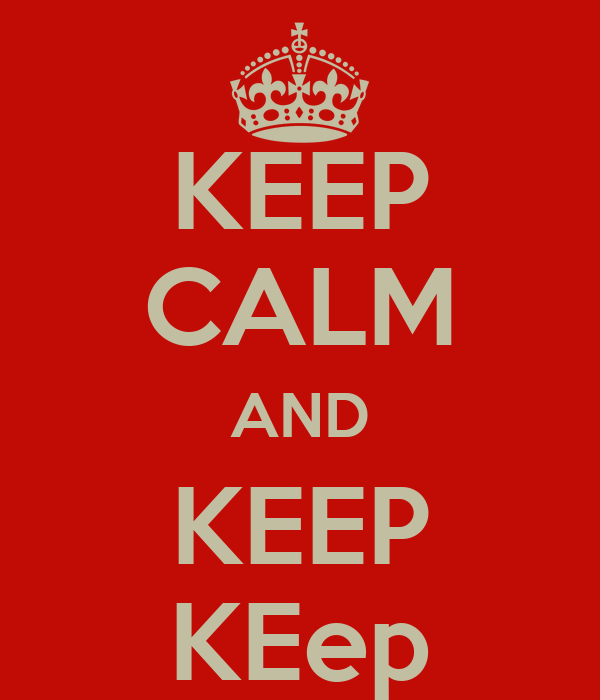 KEEP CALM AND KEEP KEep