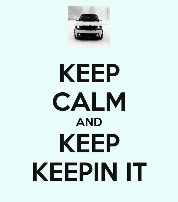 KEEP CALM AND KEEP KEEPIN IT