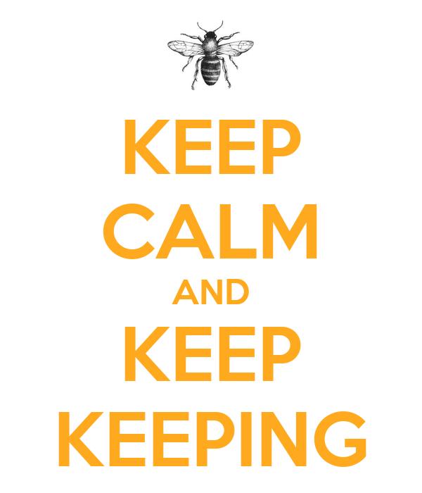 KEEP CALM AND KEEP KEEPING