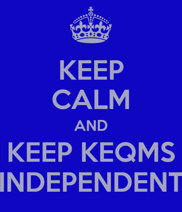 KEEP CALM AND KEEP KEQMS INDEPENDENT
