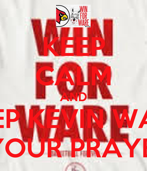 KEEP CALM AND KEEP KEVIN WARE IN YOUR PRAYERS
