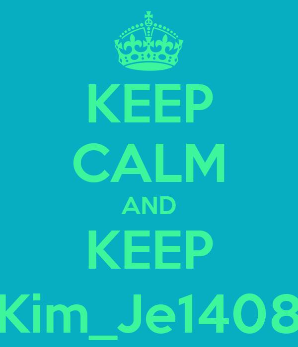 KEEP CALM AND KEEP Kim_Je1408