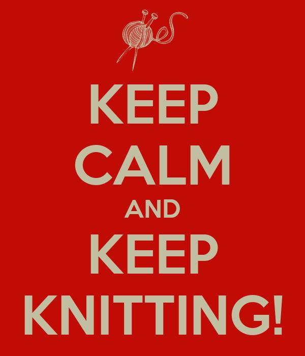 KEEP CALM AND KEEP KNITTING!