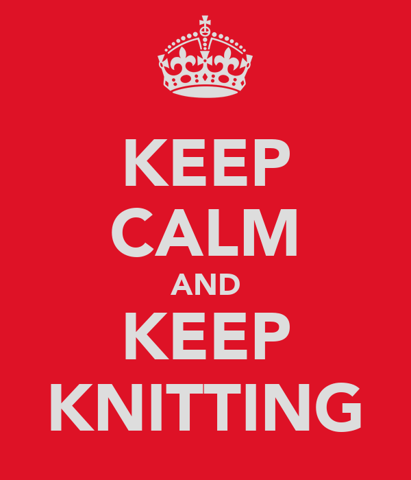 KEEP CALM AND KEEP KNITTING