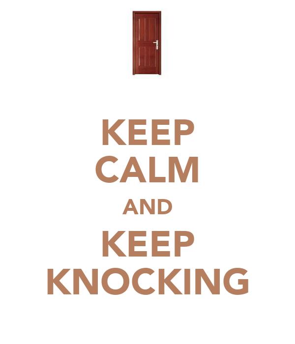 KEEP CALM AND KEEP KNOCKING