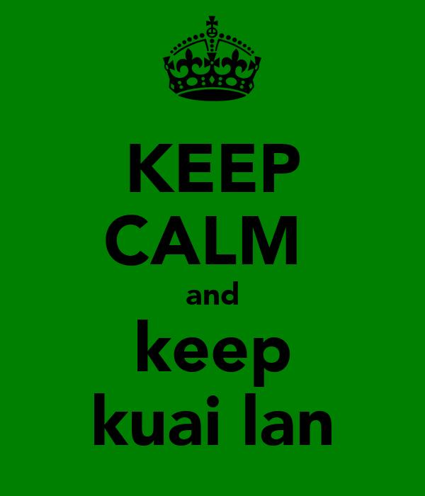 KEEP CALM  and keep kuai lan