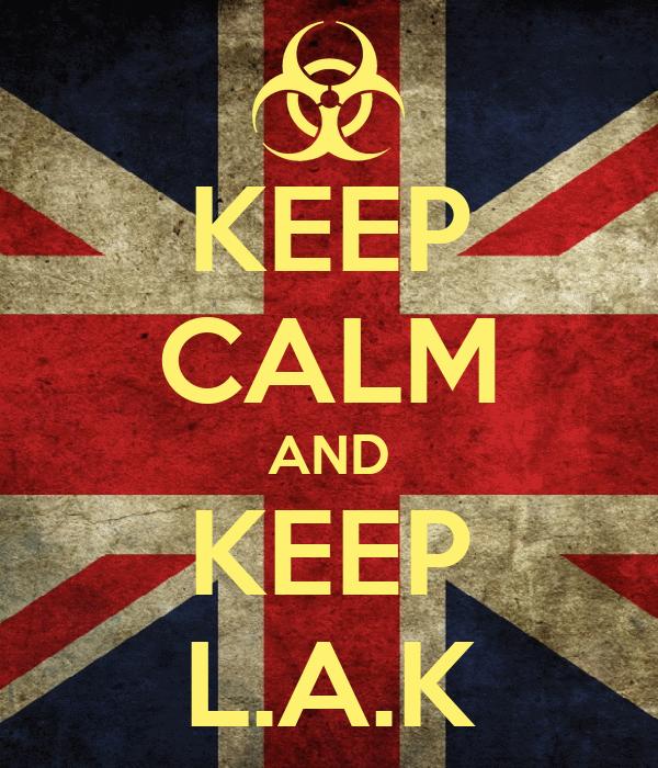 KEEP CALM AND KEEP L.A.K