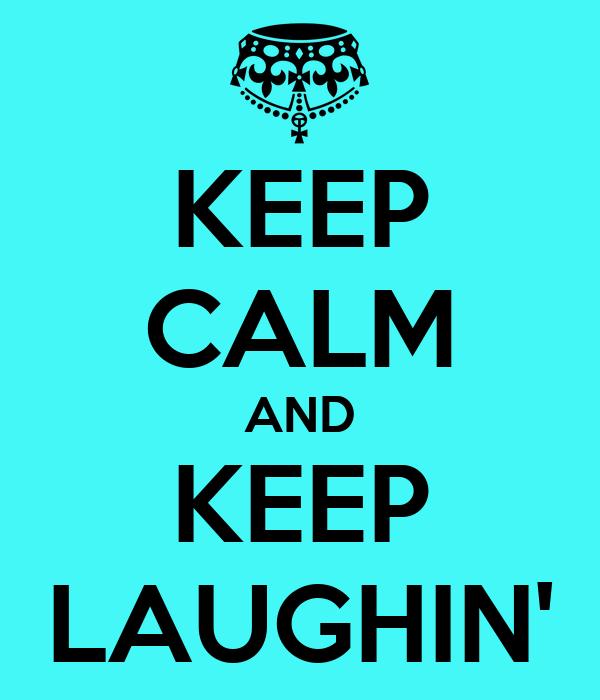 KEEP CALM AND KEEP LAUGHIN'