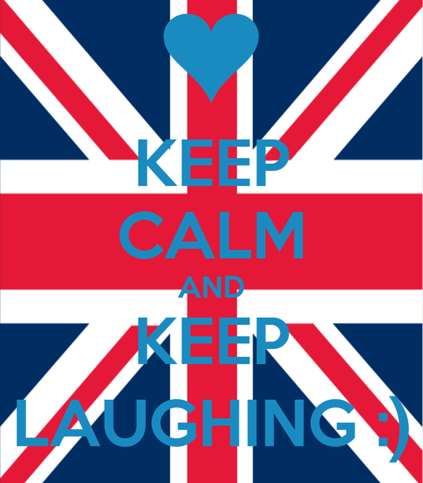 KEEP CALM AND KEEP LAUGHING :)
