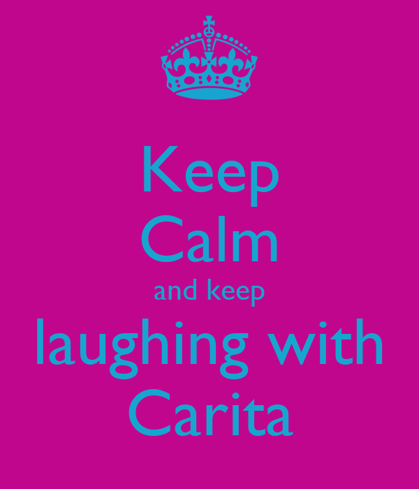 Keep Calm and keep laughing with Carita