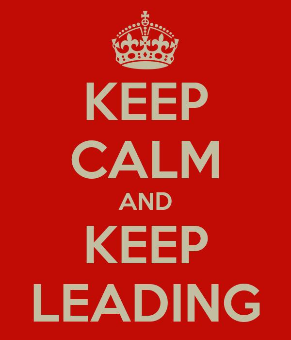 KEEP CALM AND KEEP LEADING