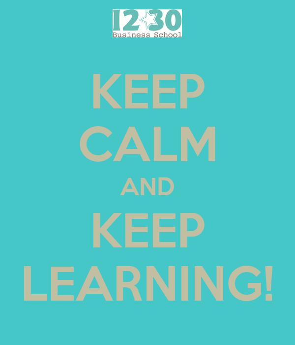 KEEP CALM AND KEEP LEARNING!