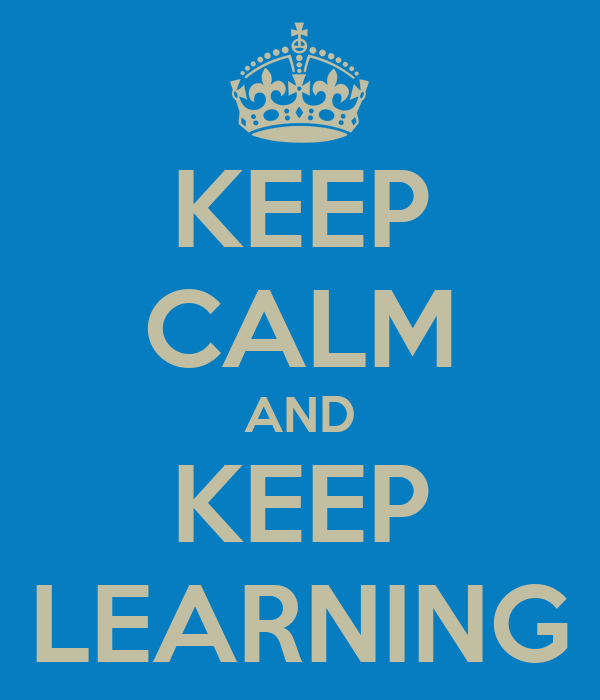 KEEP CALM AND KEEP LEARNING