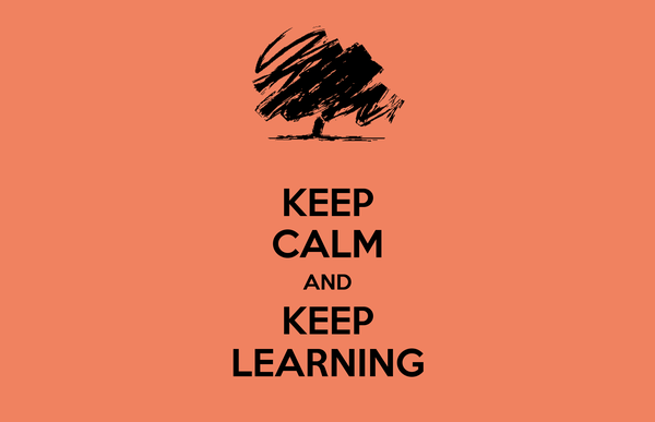 KEEP CALM AND KEEP LEARNING