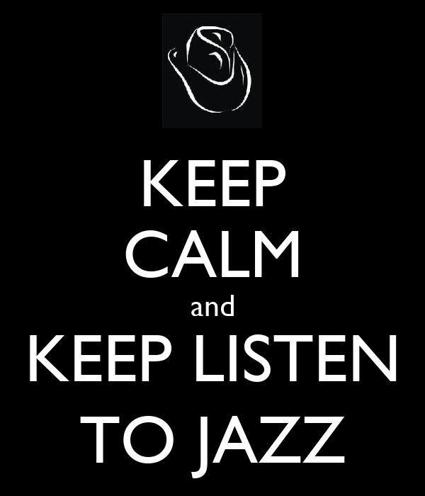 KEEP CALM and KEEP LISTEN TO JAZZ