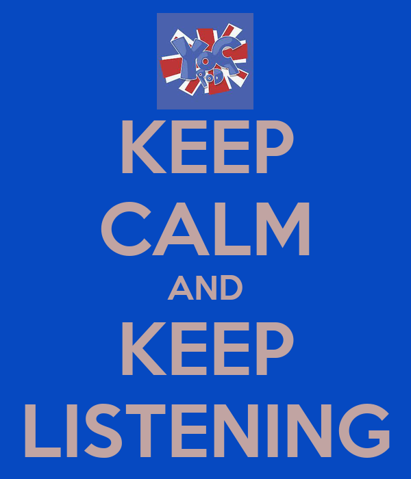 KEEP CALM AND KEEP LISTENING
