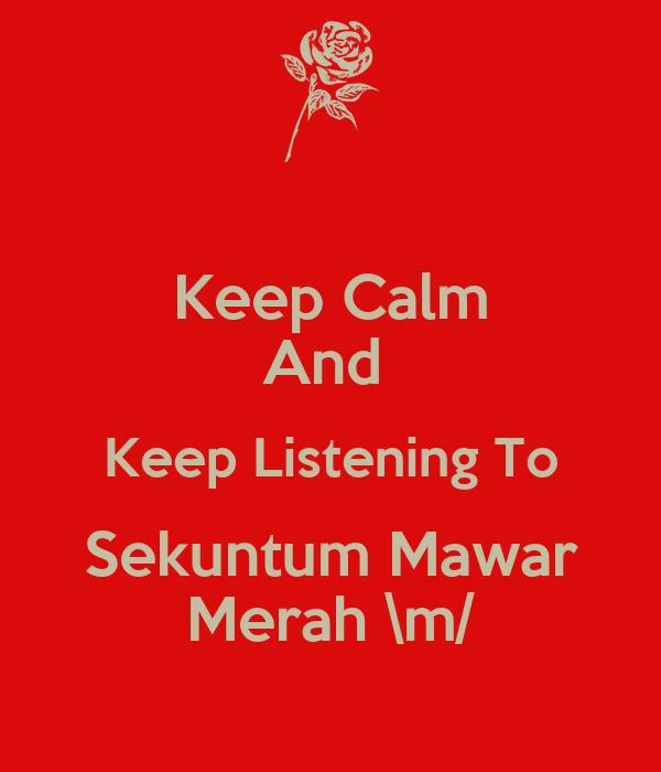 Keep Calm And  Keep Listening To Sekuntum Mawar Merah \m/