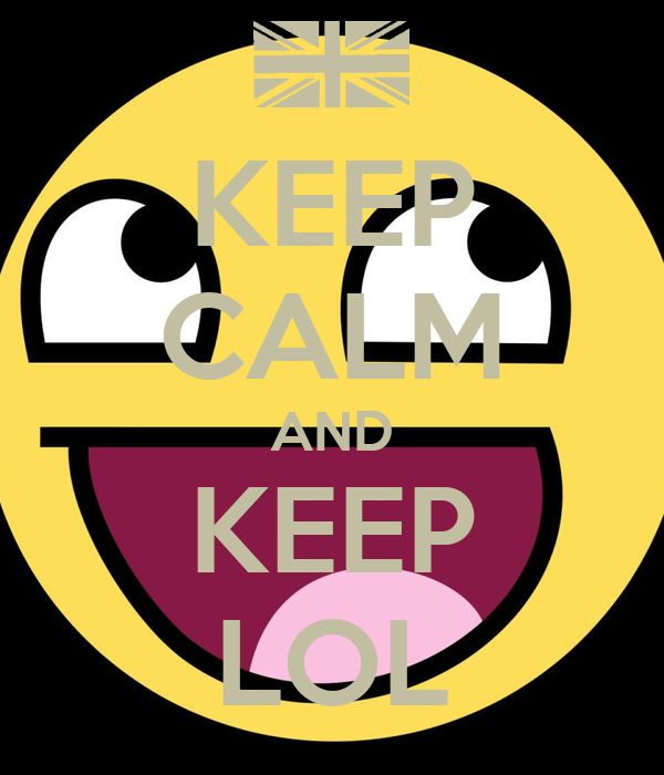 KEEP CALM AND KEEP LOL